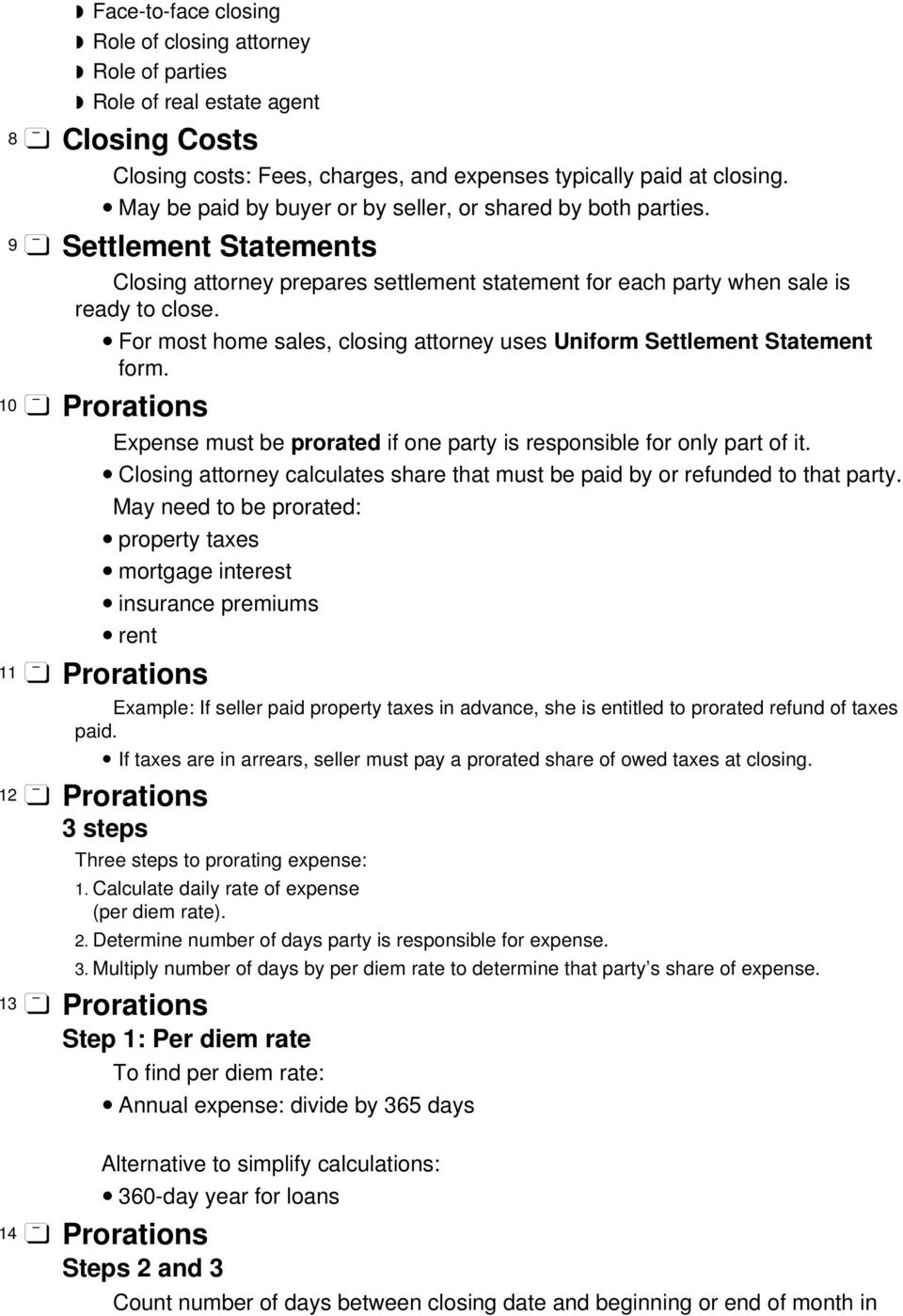 For most home sales, closing attorney uses Uniform Settlement Statement form. 10 Prorations Expense must be prorated if one party is responsible for only part of it.