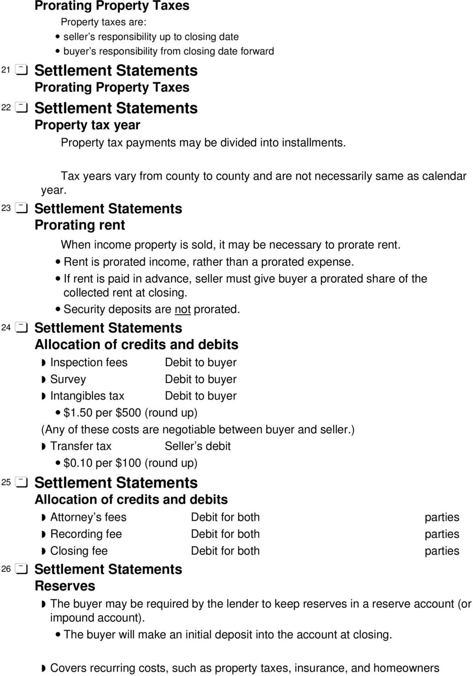 23 Settlement Statements Prorating rent When income property is sold, it may be necessary to prorate rent. Rent is prorated income, rather than a prorated expense.