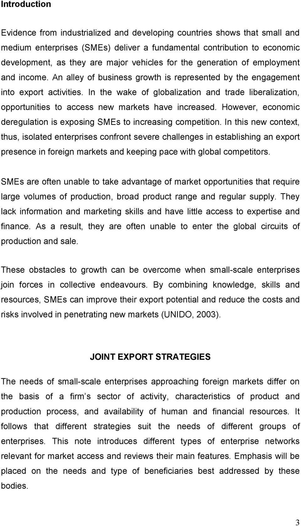 In the wake of globalization and trade liberalization, opportunities to access new markets have increased. However, economic deregulation is exposing SMEs to increasing competition.