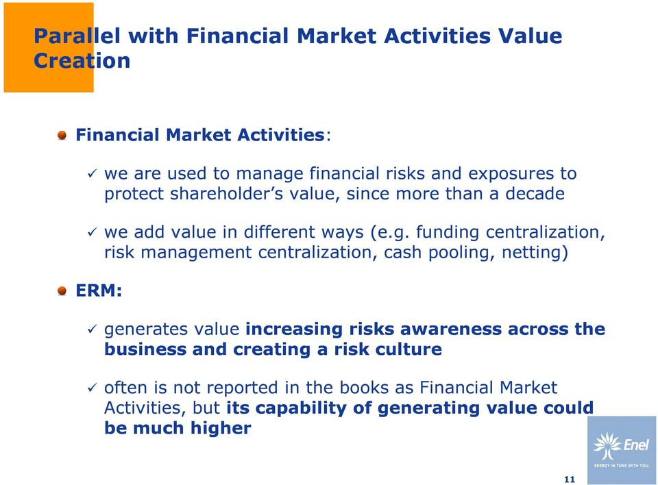 funding centralization, risk management centralization, cash pooling, netting) ERM: generates value increasing risks awareness across
