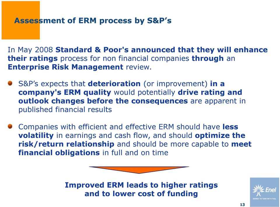 S&P s expects that deterioration (or improvement) in a company's ERM quality would potentially drive rating and outlook changes before the consequences are apparent in