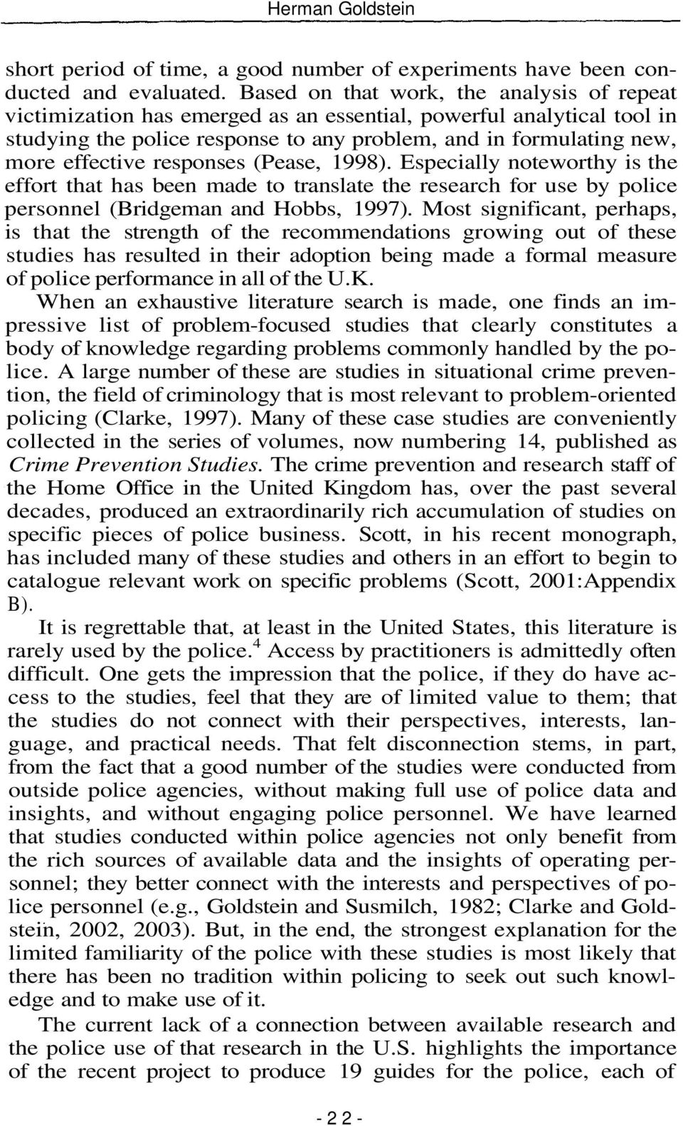 responses (Pease, 1998). Especially noteworthy is the effort that has been made to translate the research for use by police personnel (Bridgeman and Hobbs, 1997).