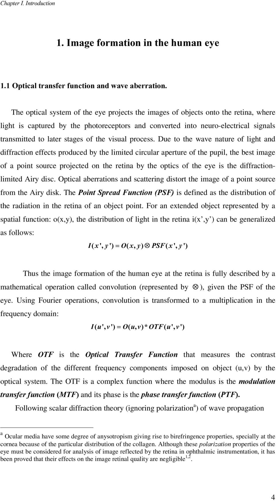 Due to the wave nature of light and diffraction effects produced by the limited circular aperture of the pupil, the best image of a point source projected on the retina by the optics of the eye is