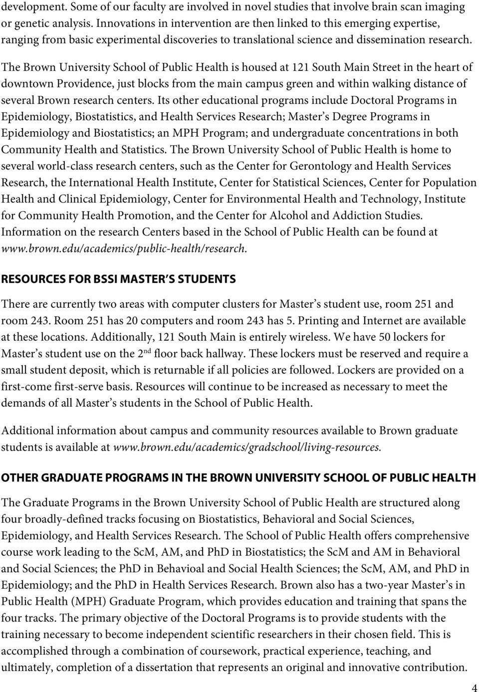 The Brown University School of Public Health is housed at 121 South Main Street in the heart of downtown Providence, just blocks from the main campus green and within walking distance of several