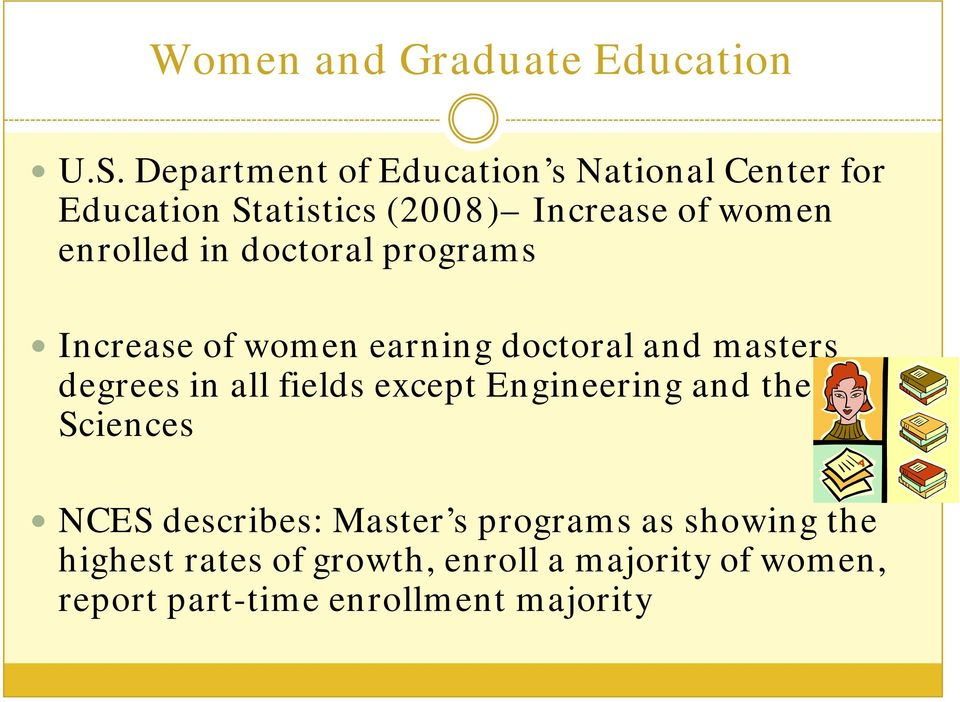 enrolled in doctoral programs Increase of women earning doctoral and masters degrees in all fields