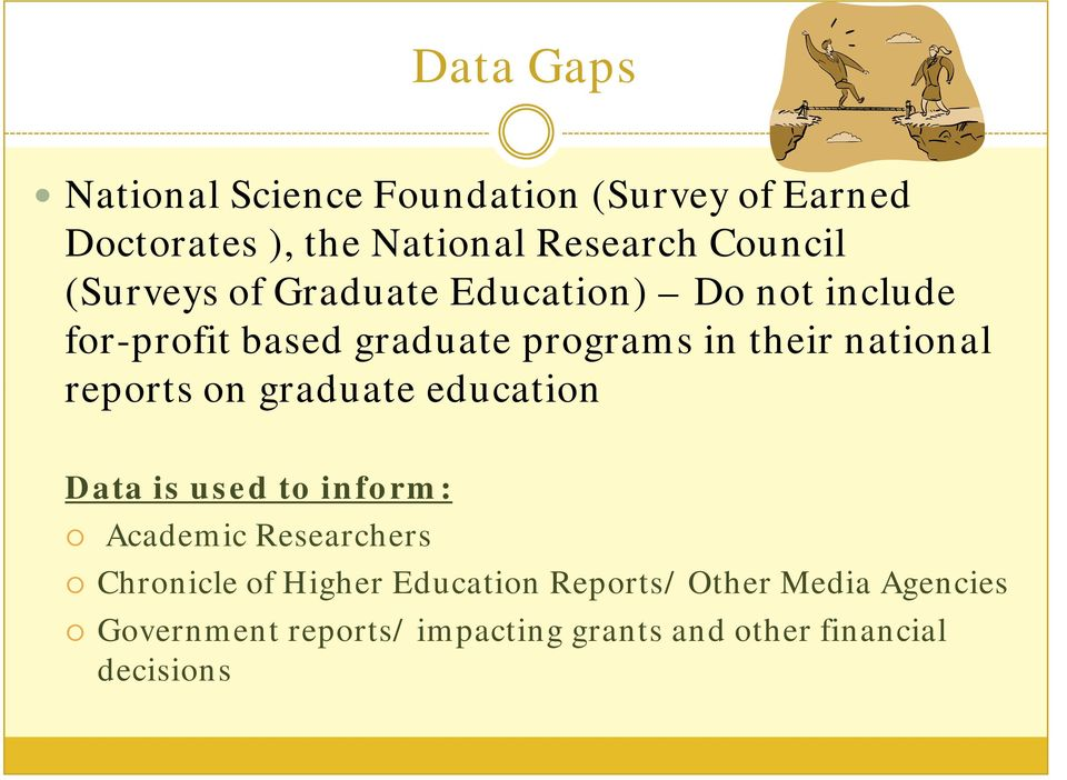 reports on graduate education Data is used to inform: Academic Researchers Chronicle of Higher