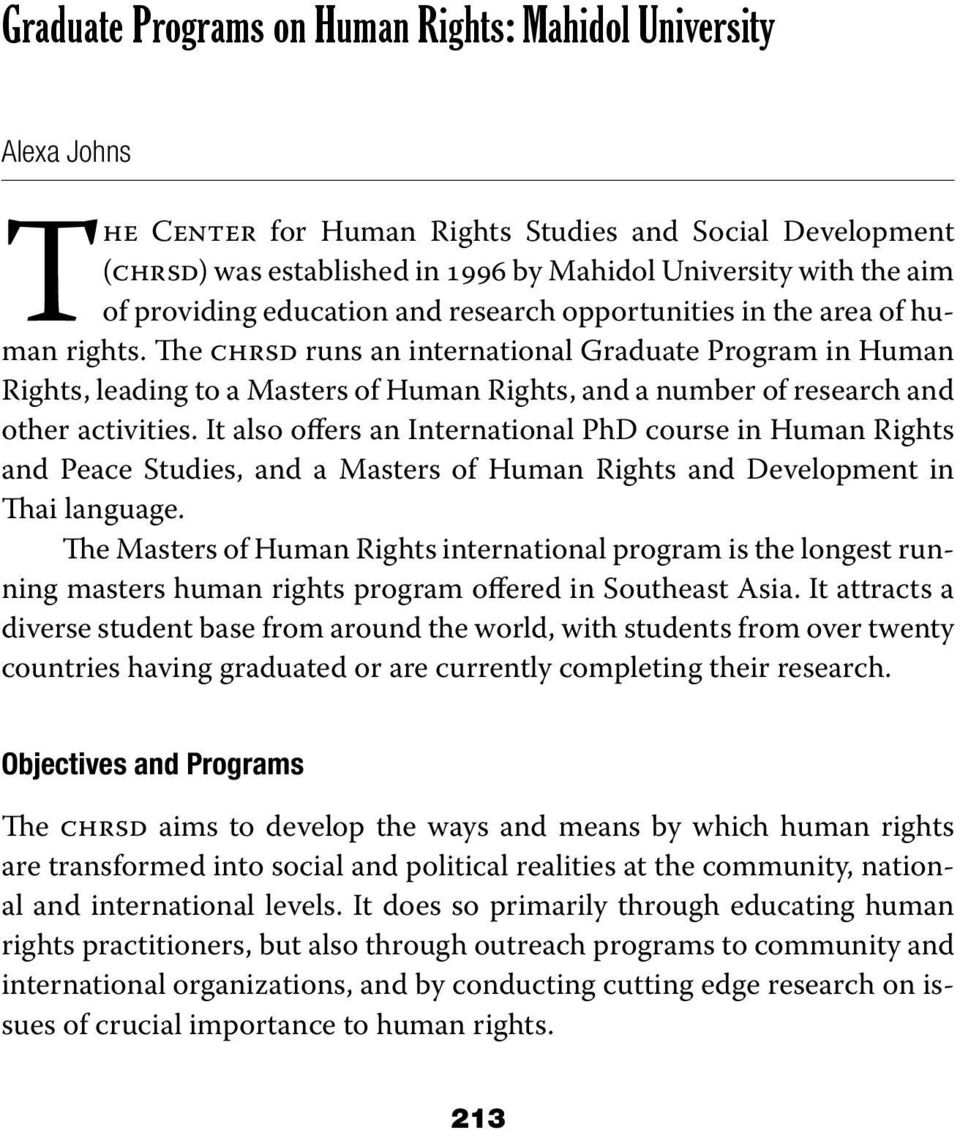 The chrsd runs an international Graduate Program in Human Rights, leading to a Masters of Human Rights, and a number of research and other activities.