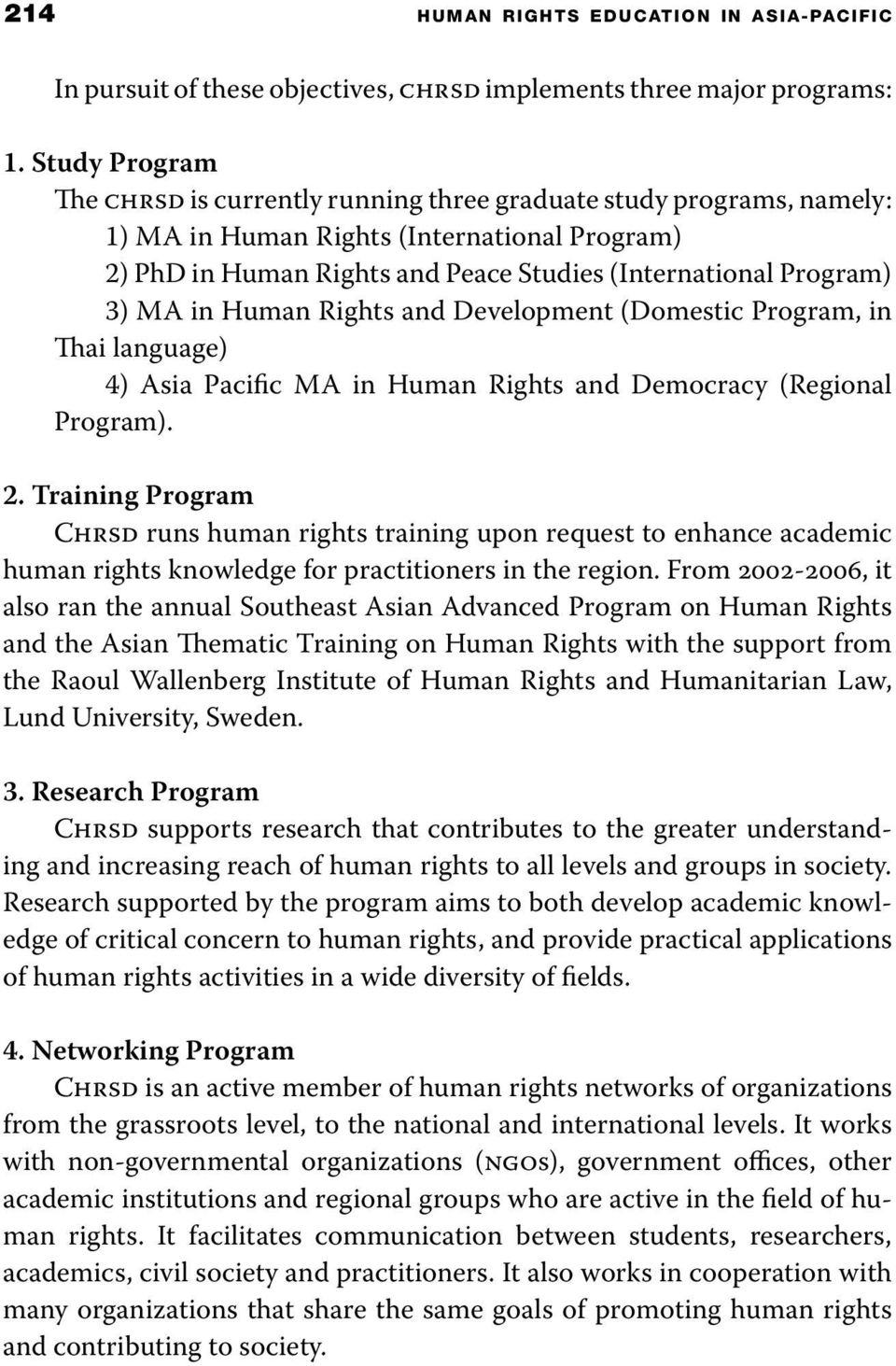 MA in Human Rights and Development (Domestic Program, in Thai language) 4) Asia Pacific MA in Human Rights and Democracy (Regional Program). 2.