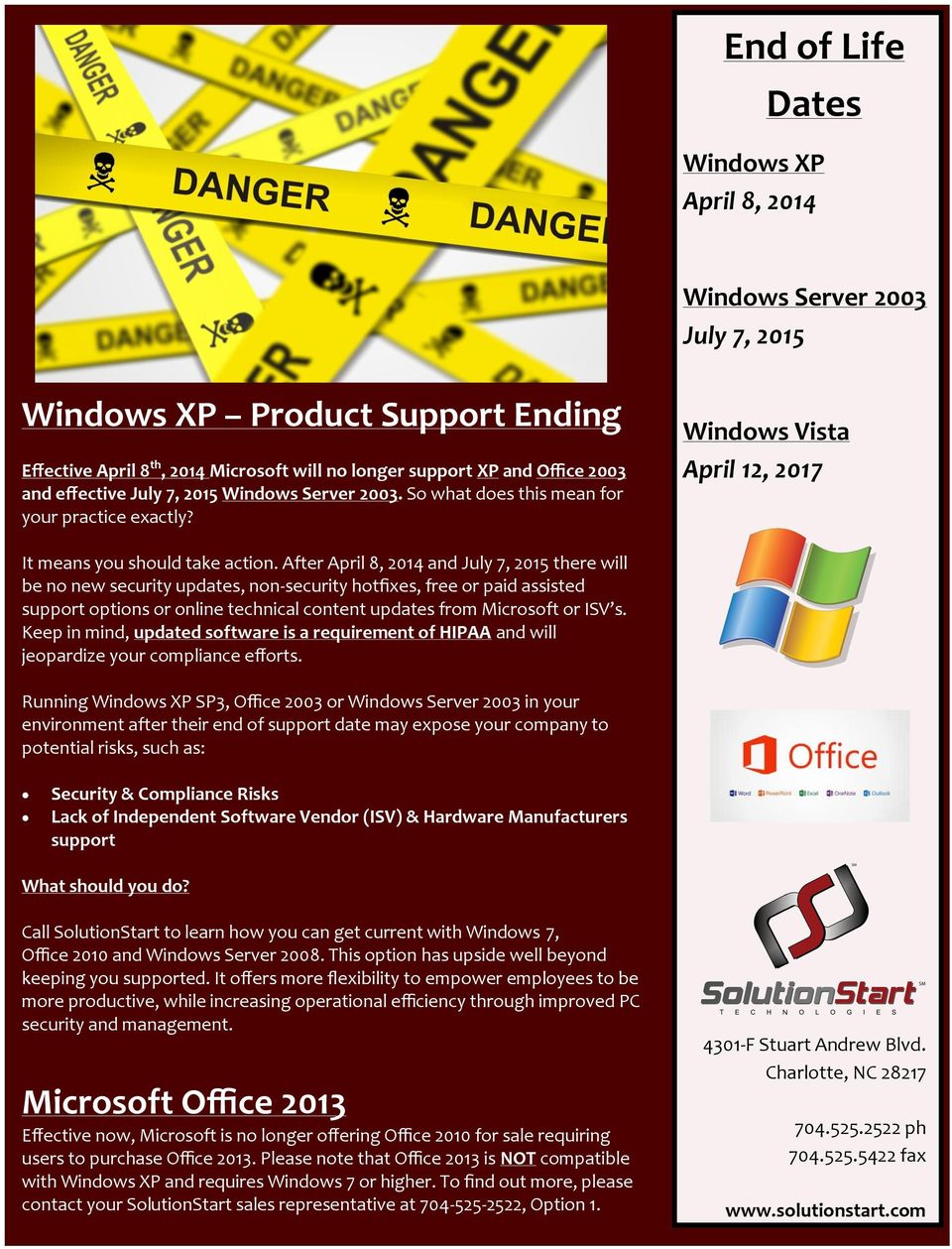 After April 8, 2014 and July 7, 2015 there will be no new security updates, non-security hotfixes, free or paid assisted support options or online technical content updates from Microsoft or ISV s.