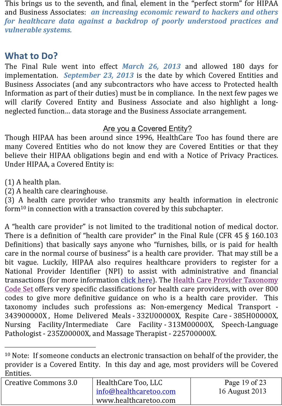 September 23, 2013 is the date by which Covered Entities and Business Associates (and any subcontractors who have access to Protected health Information as part of their duties) must be in compliance.
