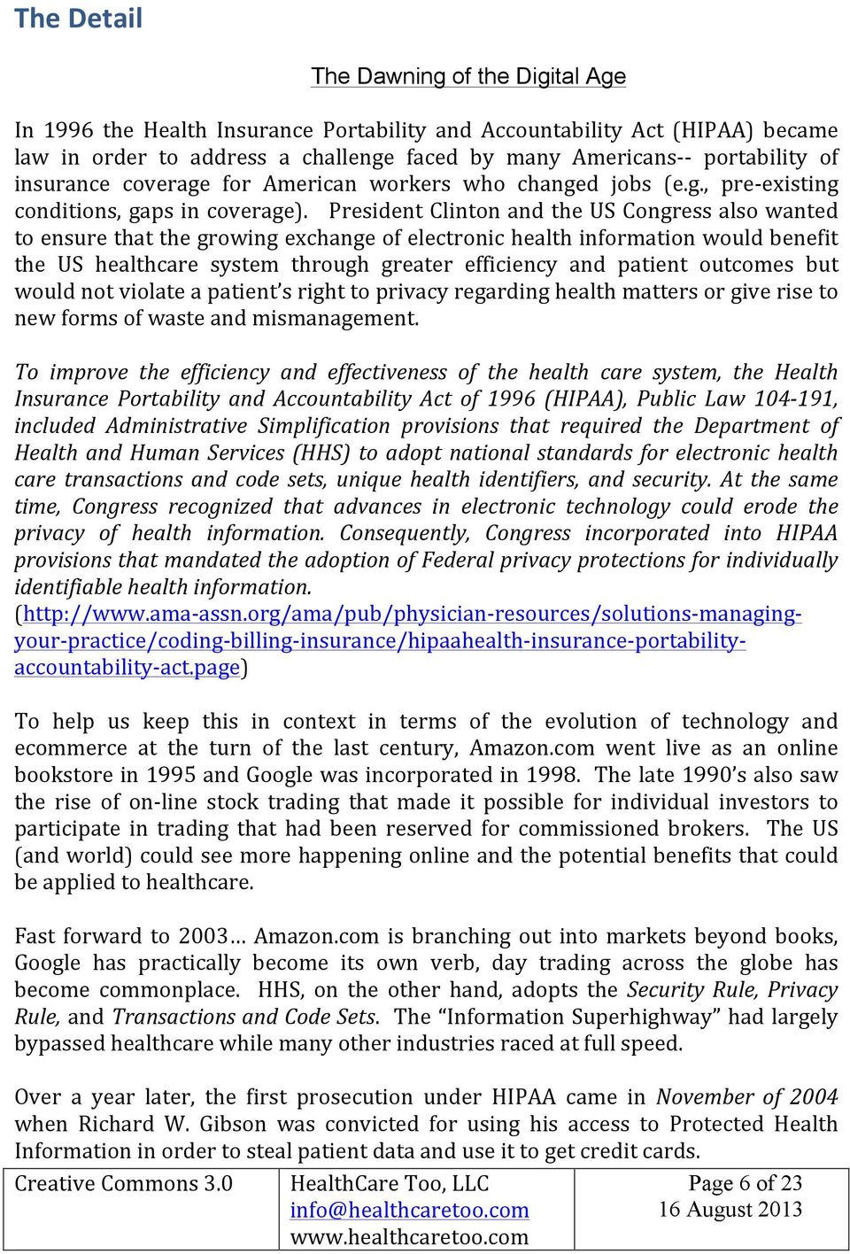 President Clinton and the US Congress also wanted to ensure that the growing exchange of electronic health information would benefit the US healthcare system through greater efficiency and patient
