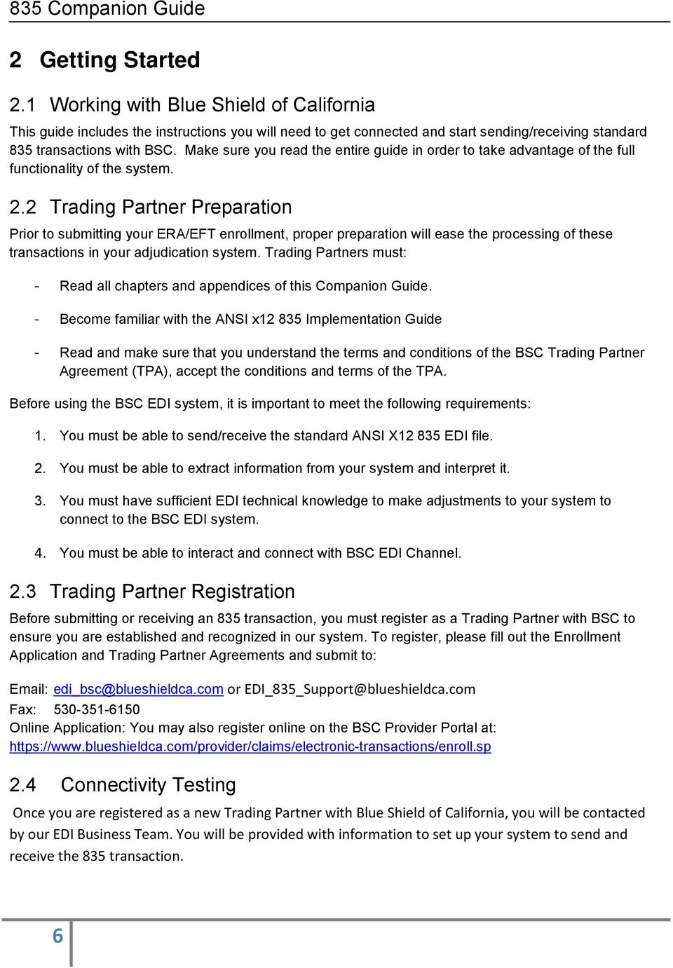 2 Trading Partner Preparation Prior to submitting your ERA/EFT enrollment, proper preparation will ease the processing of these transactions in your adjudication system.