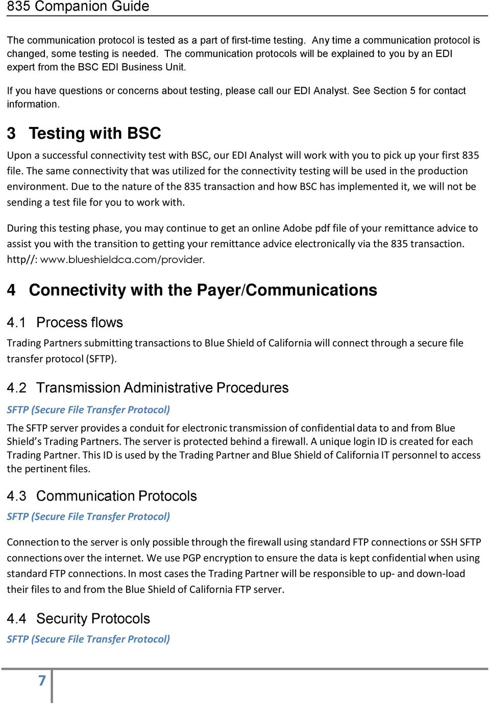 See Section 5 for contact information. 3 Testing with BSC Upon a successful connectivity test with BSC, our EDI Analyst will work with you to pick up your first 835 file.