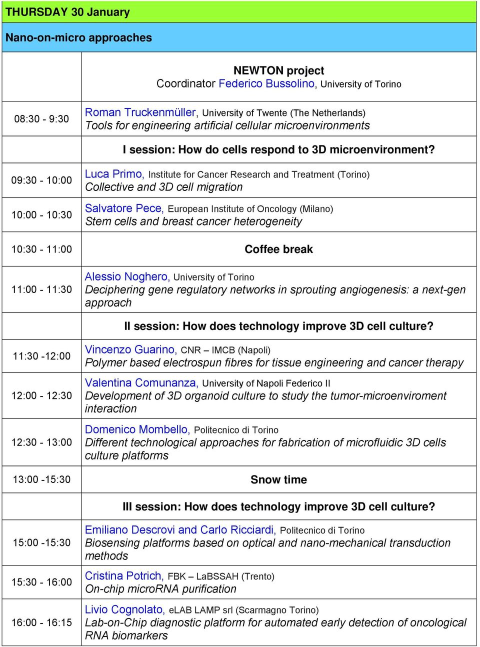 09:30-10:00 10:00-10:30 Luca Primo, Institute for Cancer Research and Treatment (Torino) Collective and 3D cell migration Salvatore Pece, European Institute of Oncology (Milano) Stem cells and breast