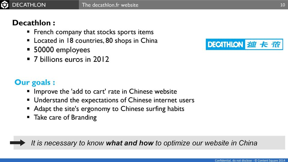 50000 employees 7 billions euros in 2012 Our goals : Improve the 'add to cart' rate in Chinese website