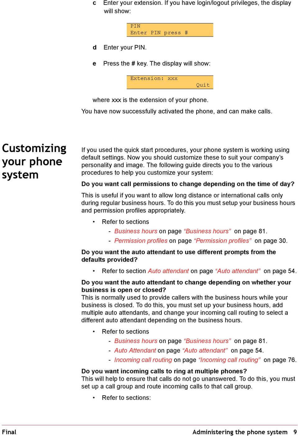 Customizing your phone system If you used the quick start procedures, your phone system is working using default settings. Now you should customize these to suit your company s personality and image.