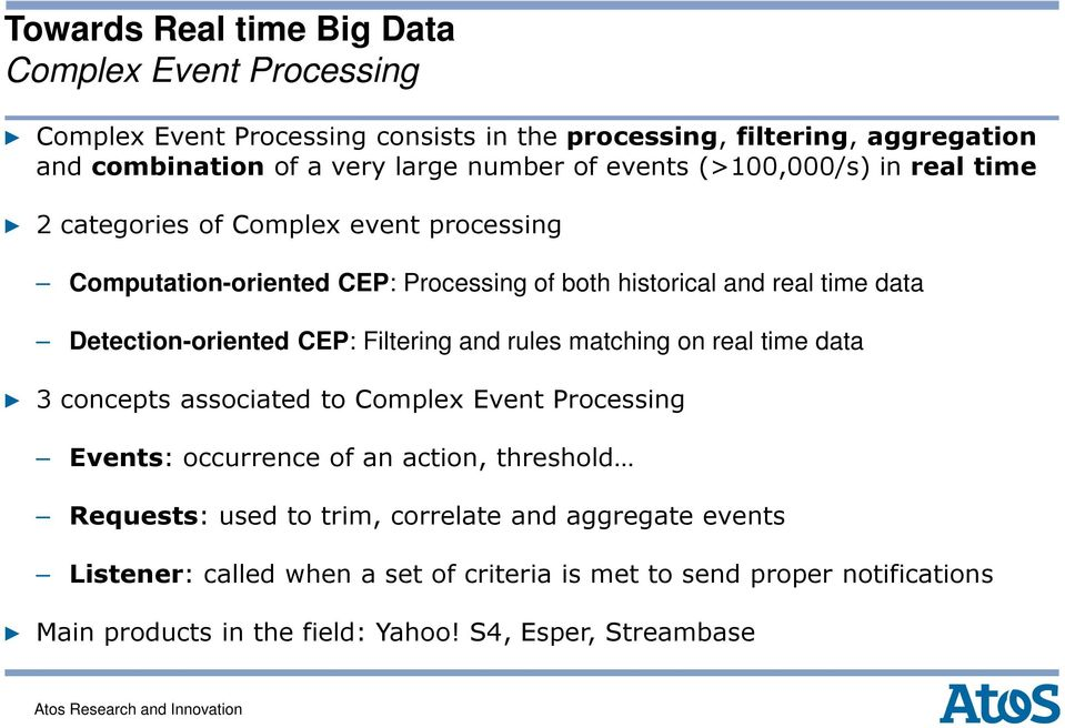 Detection-oriented CEP: Filtering and rules matching on real time data 3 concepts associated to Complex Event Processing Events: occurrence of an action, threshold