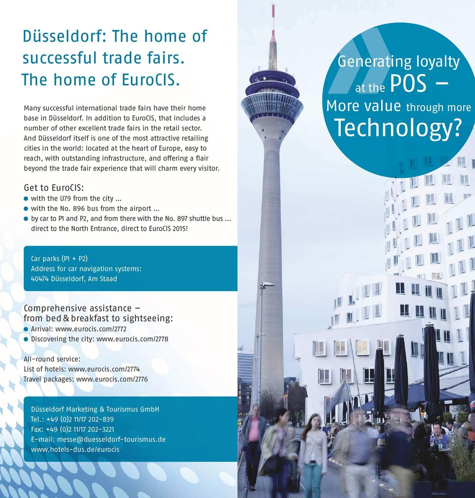 And Düsseldorf itself is one of the most attractive retailing cities in the world: located at the heart of Europe, easy to reach, with outstanding infrastructure, and offering a flair beyond the