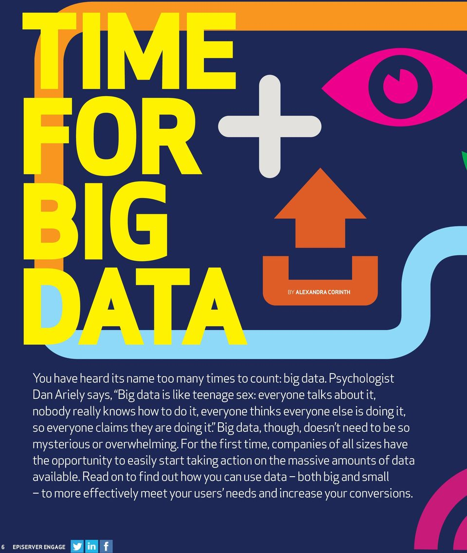 so everyone claims they are doing it. Big data, though, doesn t need to be so mysterious or overwhelming.
