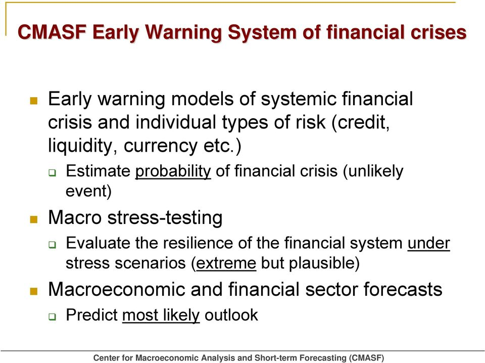 ) Estimate probability of financial crisis (unlikely event) Macro stress-testing Evaluate the