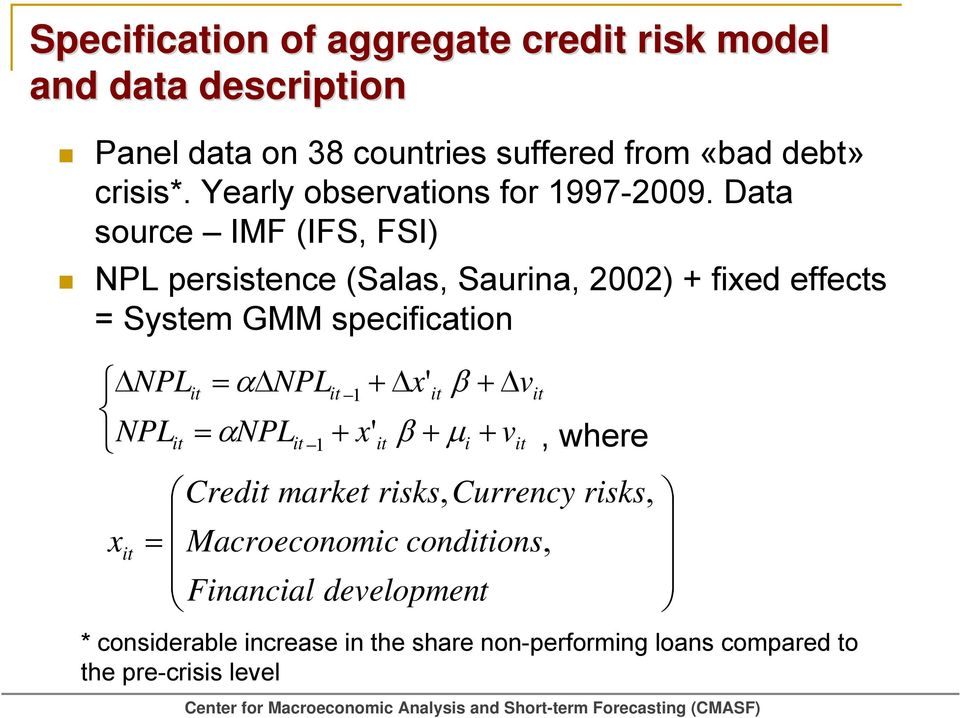 Data source IMF (IFS, FSI) NPL persistence (Salas, Saurina, 2002) + fixed effects = System GMM specification ΔNPLit = αδnplit + Δx' +