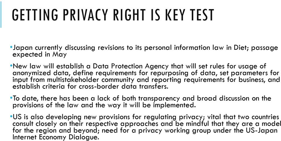 criteria for cross-border data transfers. To date, there has been a lack of both transparency and broad discussion on the provisions of the law and the way it will be implemented.