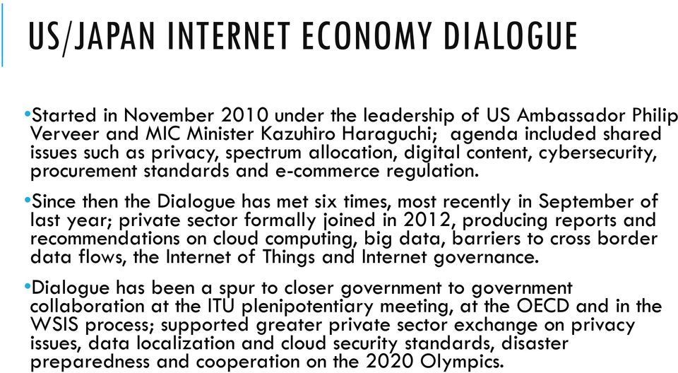 Since then the Dialogue has met six times, most recently in September of last year; private sector formally joined in 2012, producing reports and recommendations on cloud computing, big data,