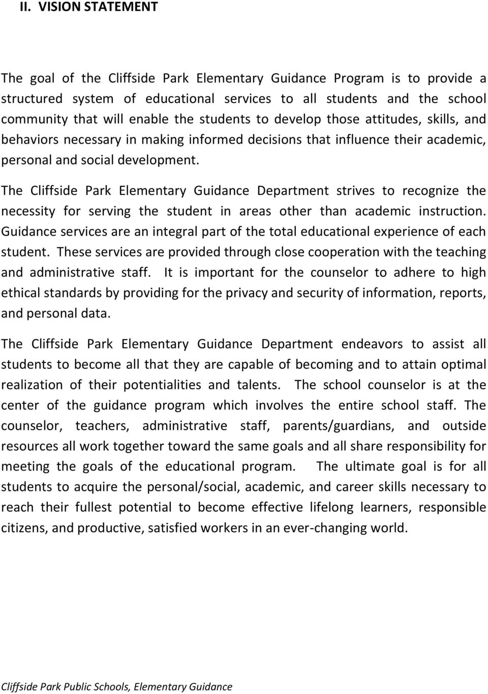 The Cliffside Park Elementary Guidance Department strives to recognize the necessity for serving the student in areas other than academic instruction.