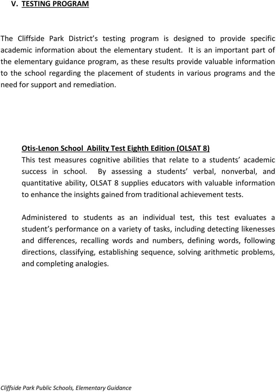 support and remediation. Otis-Lenon School Ability Test Eighth Edition (OLSAT 8) This test measures cognitive abilities that relate to a students academic success in school.