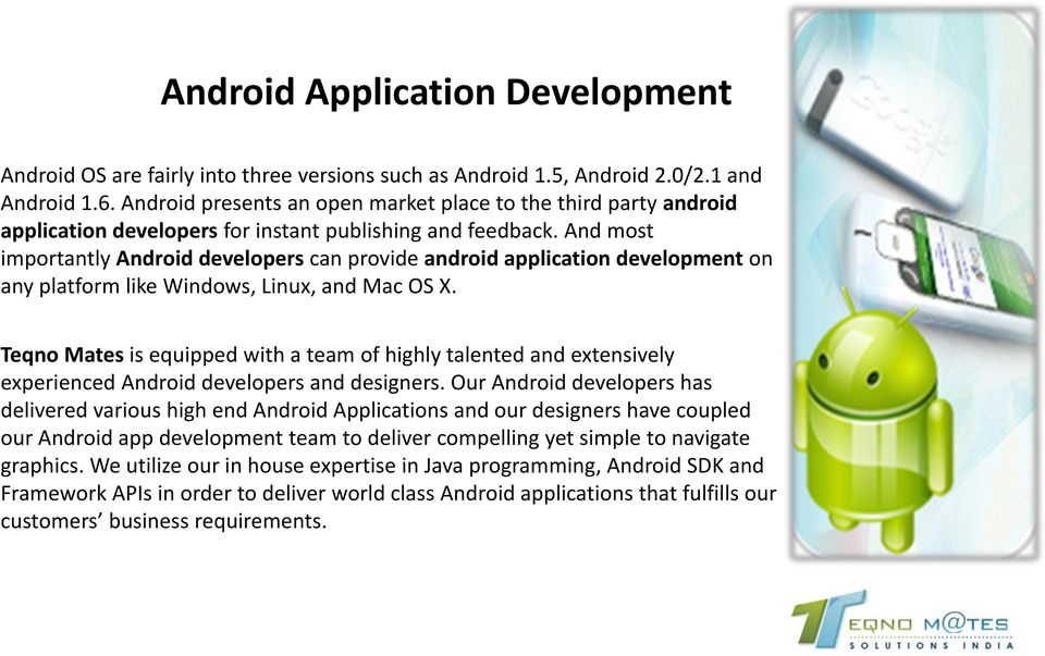 And most importantly Android developers can provide android application development on any platform like Windows, Linux, and Mac OS X.