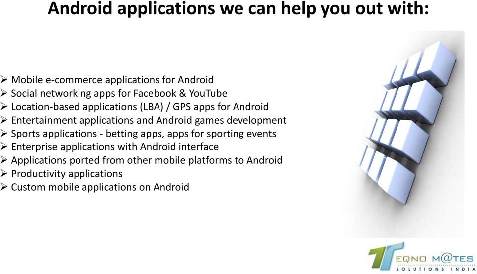 games development Sports applications - betting apps, apps for sporting events Enterprise applications with Android