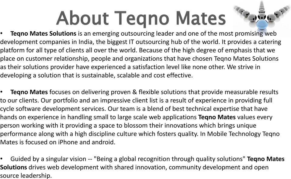 Because of the high degree of emphasis that we place on customer relationship, people and organizations that have chosen Teqno Mates Solutions as their solutions provider have experienced a