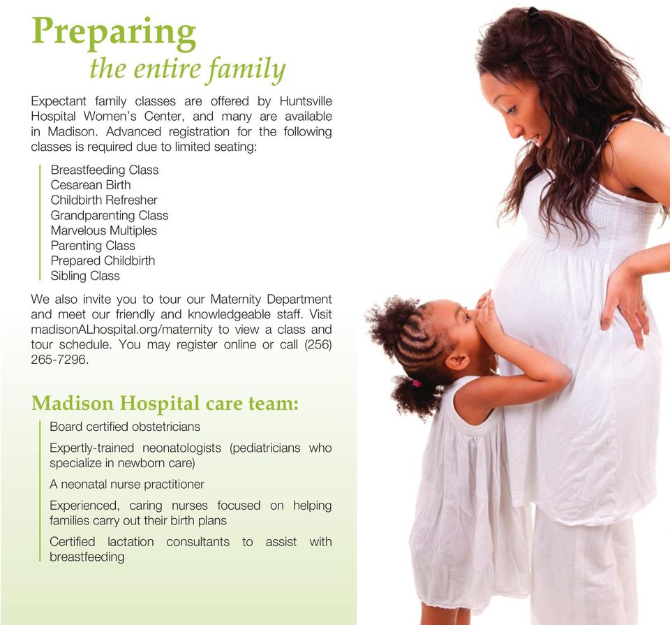 Prepared Childbirth Sibling Class We also invite you to tour our Maternity Department and meet our friendly and knowledgeable staff. Visit madisonalhospital.