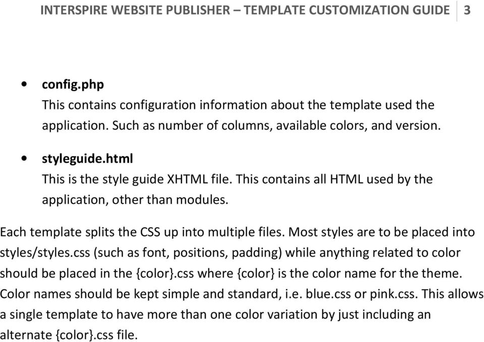 Each template splits the CSS up into multiple files. Most styles are to be placed into styles/styles.