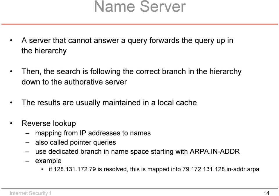 Reverse lookup mapping from IP addresses to names also called pointer queries use dedicated branch in name space starting