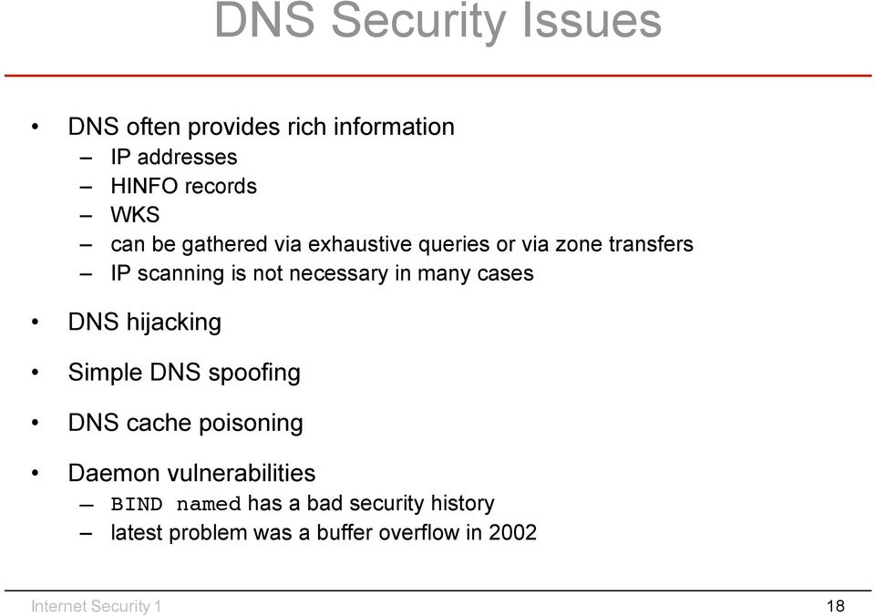 cases DNS hijacking Simple DNS spoofing DNS cache poisoning Daemon vulnerabilities BIND named