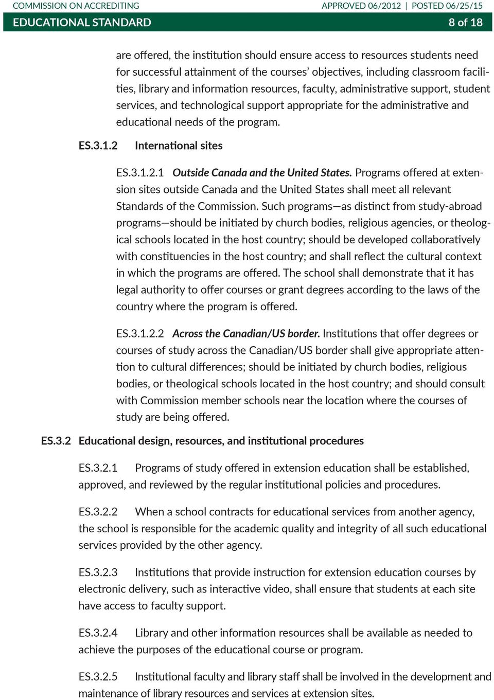 2 International sites ES.3.1.2.1 Outside Canada and the United States. Programs offered at extension sites outside Canada and the United States shall meet all relevant Standards of the Commission.