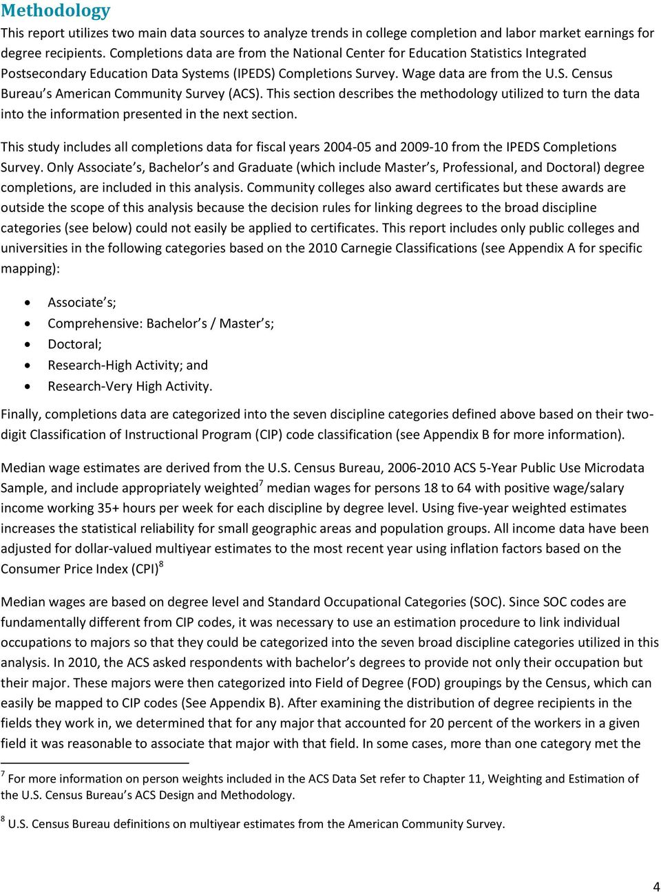 This section describes the methodology utilized to turn the data into the information presented in the next section.