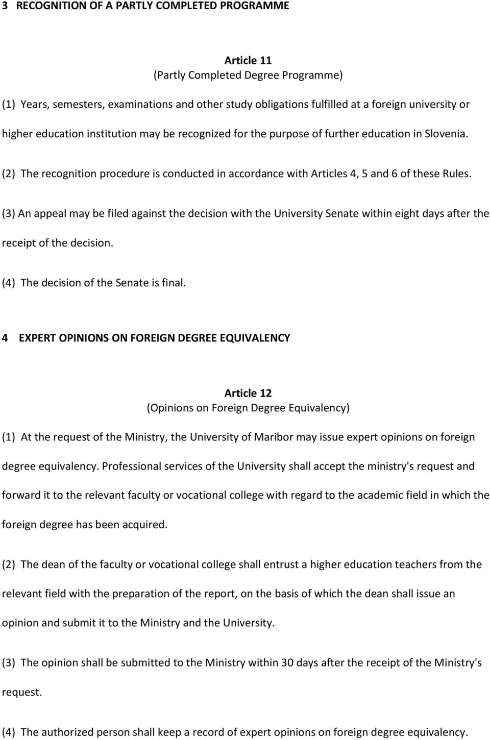 (3) An appeal may be filed against the decision with the University Senate within eight days after the receipt of the decision. (4) The decision of the Senate is final.