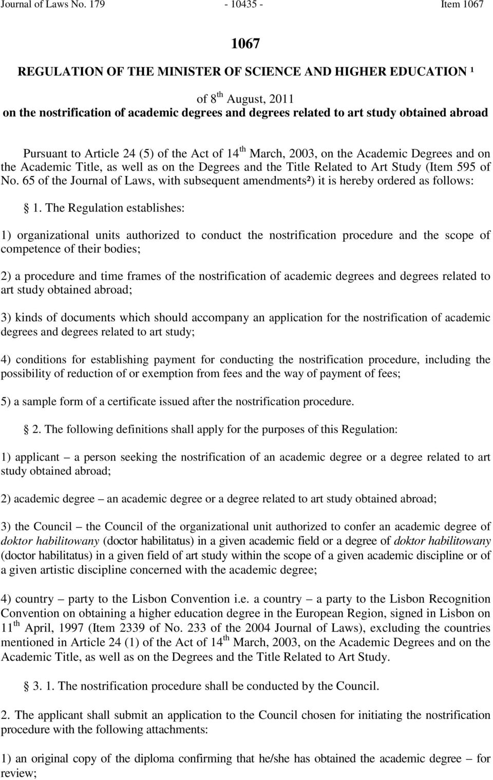Pursuant to Article 24 (5) of the Act of 14 th March, 2003, on the Academic Degrees and on the Academic Title, as well as on the Degrees and the Title Related to Art Study (Item 595 of No.