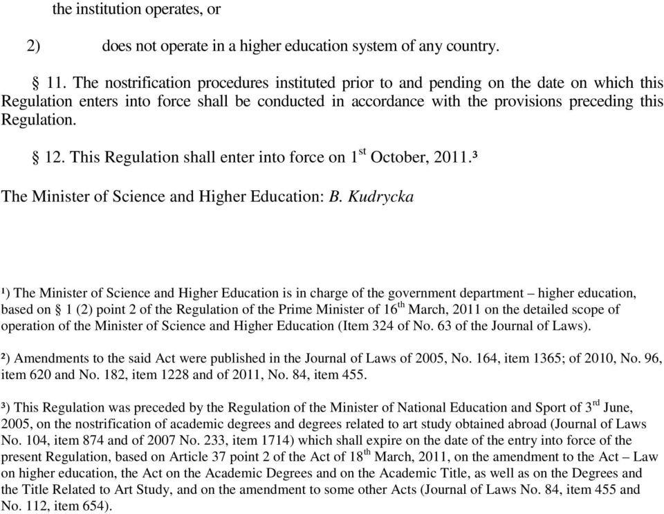 This Regulation shall enter into force on 1 st October, 2011.³ The Minister of Science and Higher Education: B.