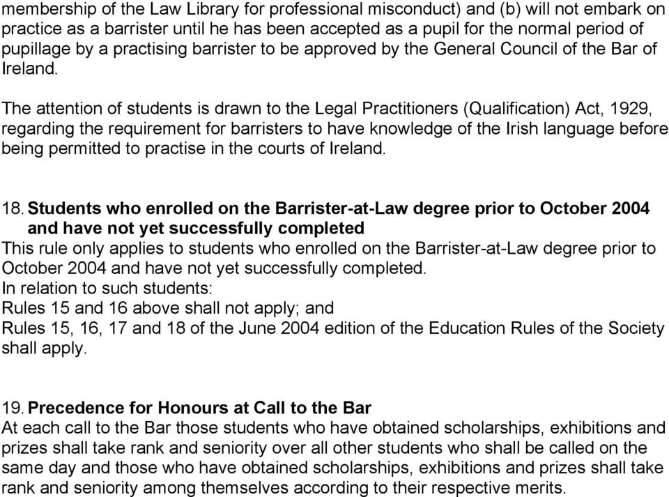 The attention of students is drawn to the Legal Practitioners (Qualification) Act, 1929, regarding the requirement for barristers to have knowledge of the Irish language before being permitted to
