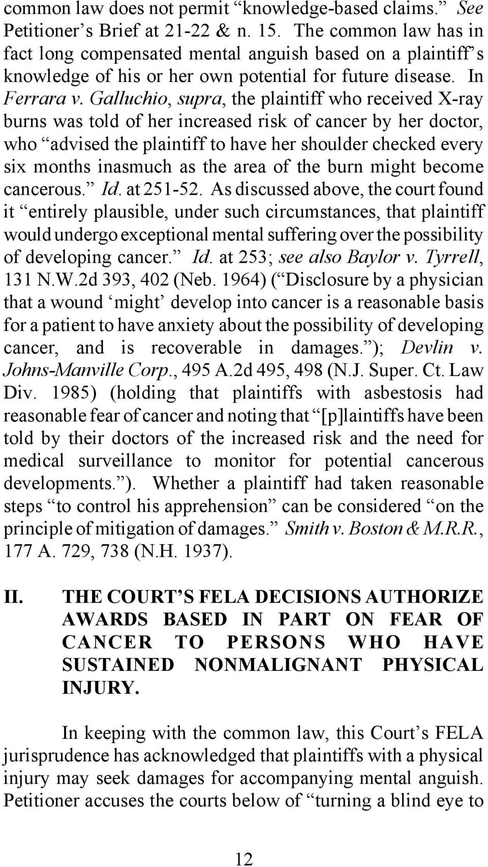 Galluchio, supra, the plaintiff who received X-ray burns was told of her increased risk of cancer by her doctor, who advised the plaintiff to have her shoulder checked every six months inasmuch as