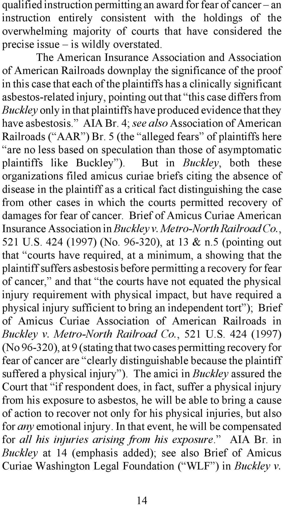 The American Insurance Association and Association of American Railroads downplay the significance of the proof in this case that each of the plaintiffs has a clinically significant asbestos-related