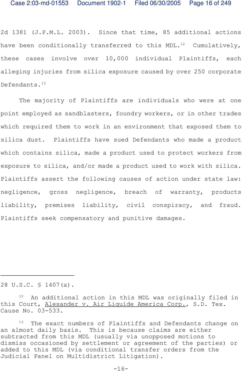 13 The majority of Plaintiffs are individuals who were at one point employed as sandblasters, foundry workers, or in other trades which required them to work in an environment that exposed them to