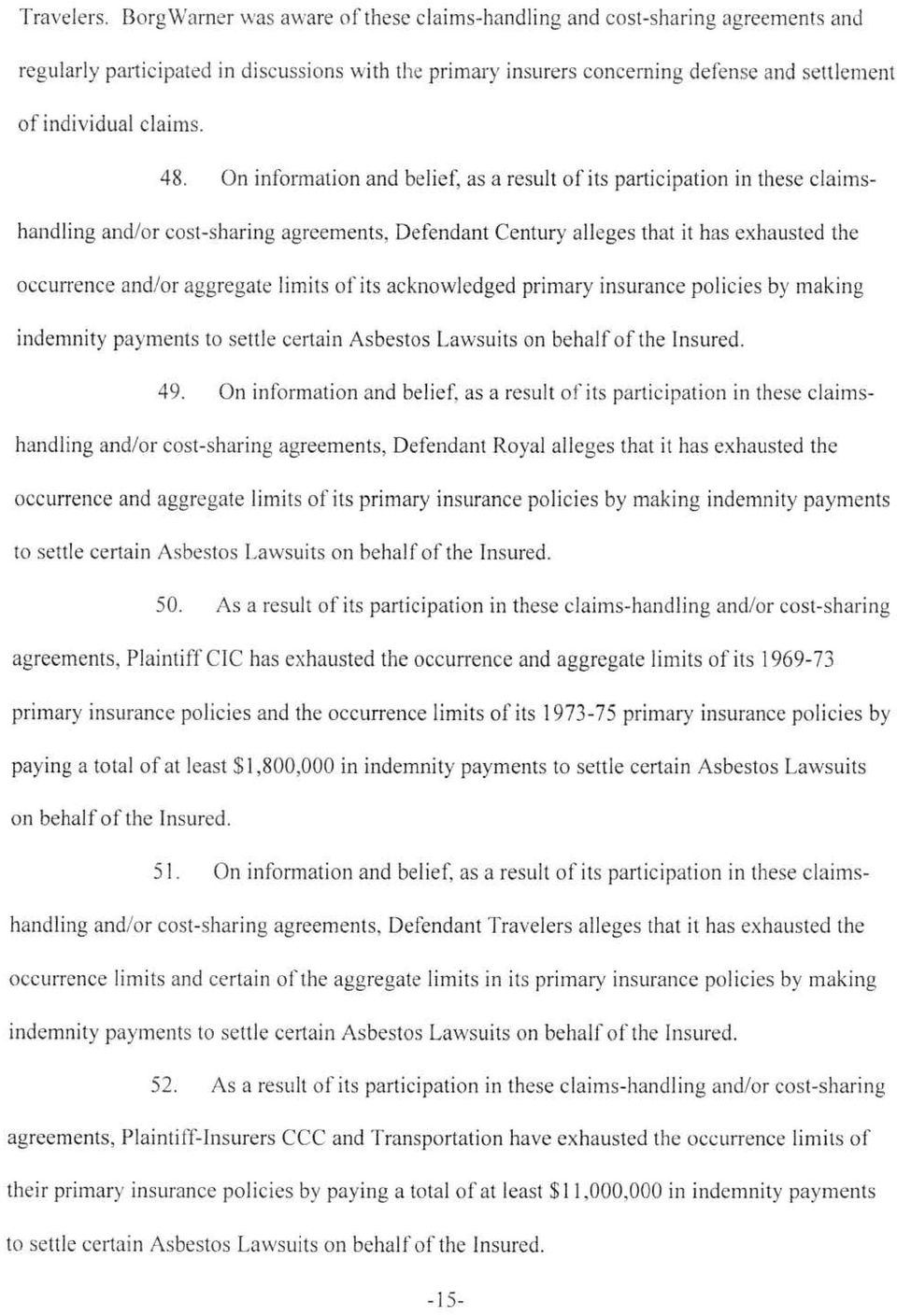 48. On information and belief, as a result of its participation in these claimshandling and/or cost-sharing agreements, Defendant Century alleges that it has exhausted the occurrence and/or