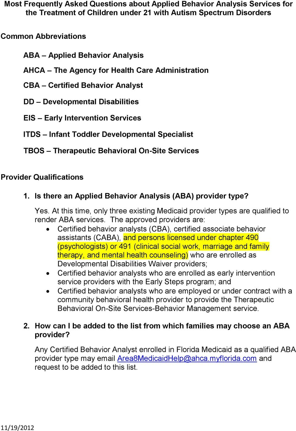 Behavioral On-Site Services Provider Qualifications 1. Is there an Applied Behavior Analysis (ABA) provider type? Yes.