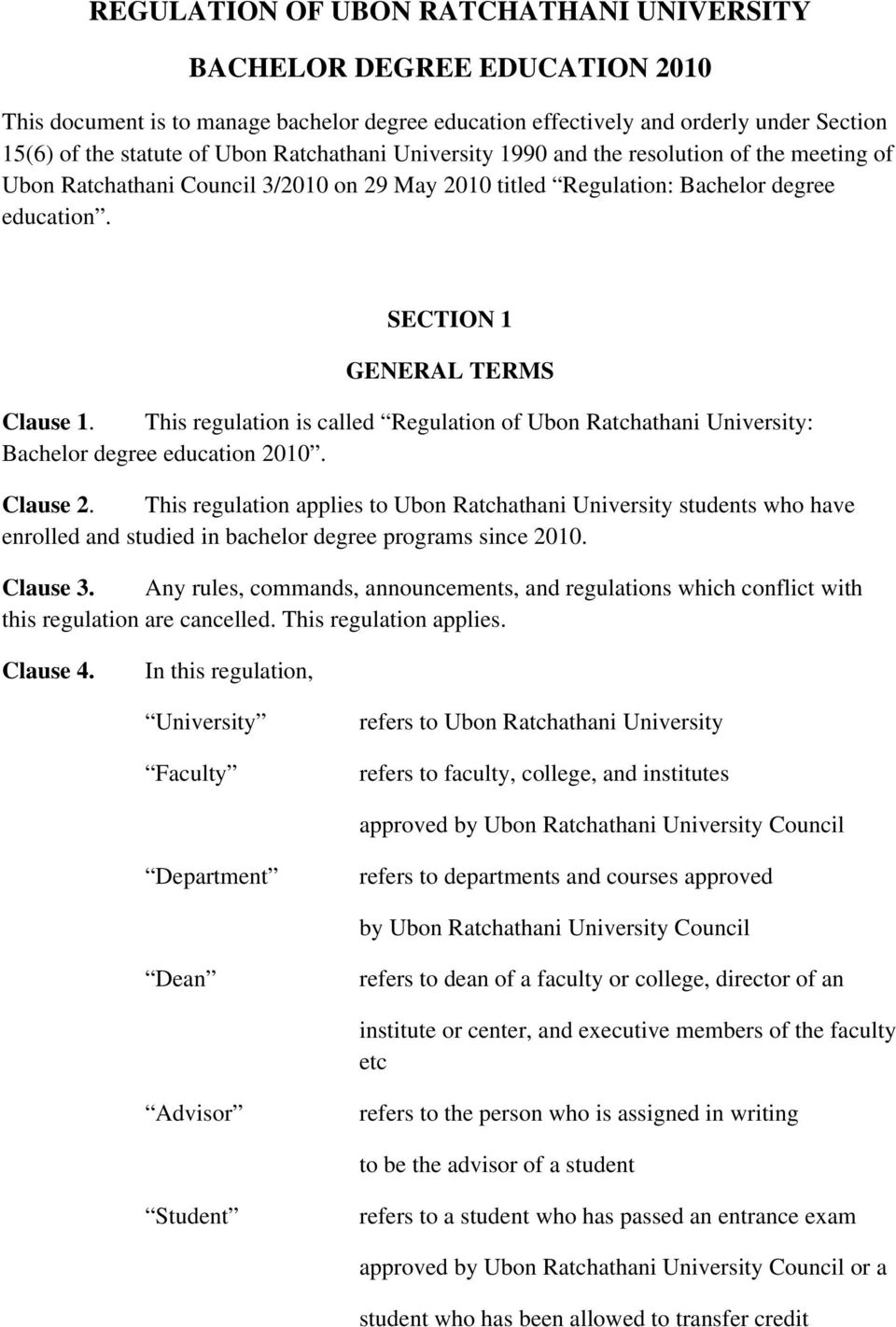 This regulation is called Regulation of Ubon Ratchathani University: Bachelor degree education 2010. Clause 2.