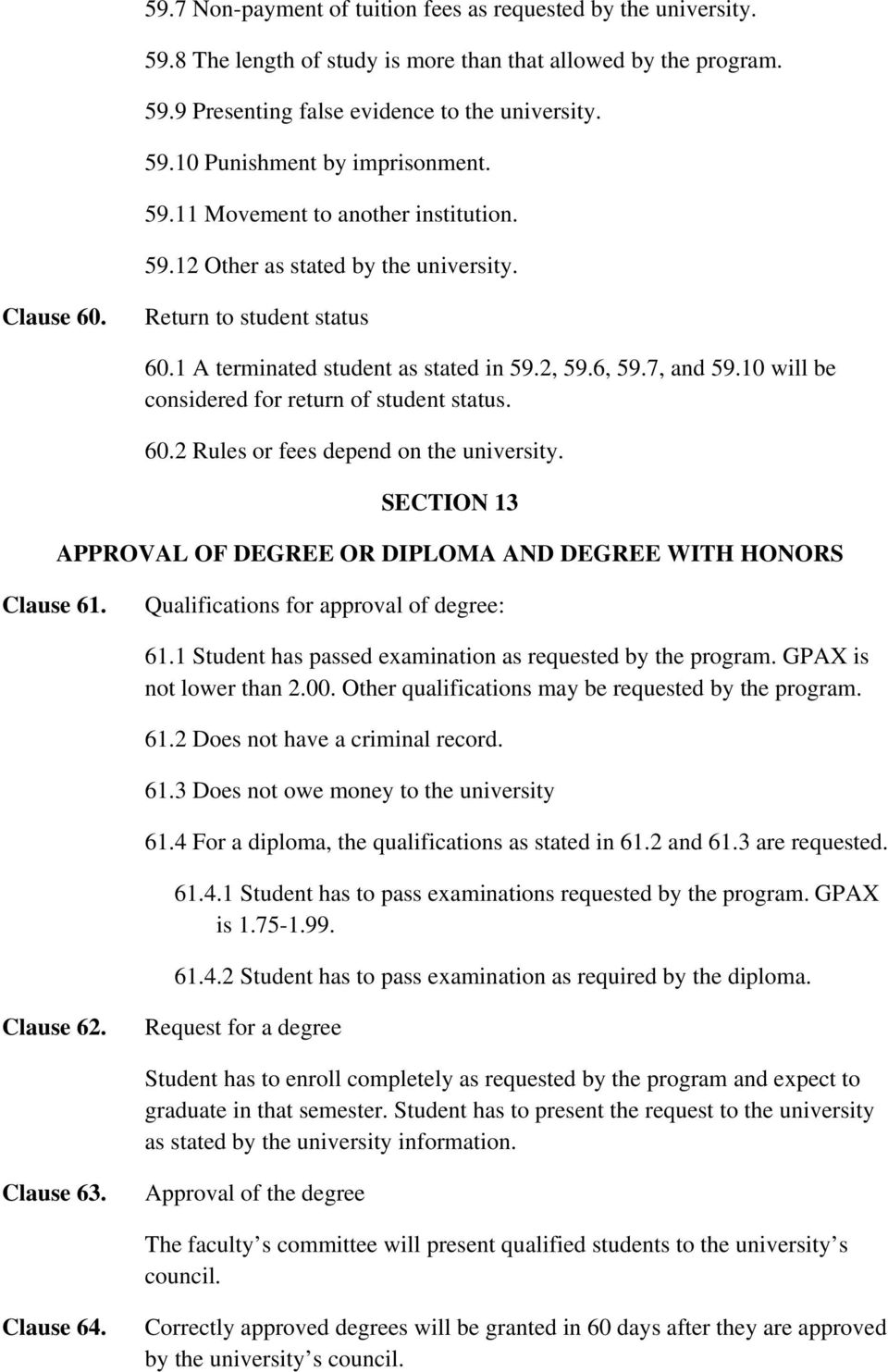 10 will be considered for return of student status. 60.2 Rules or fees depend on the university. SECTION 13 APPROVAL OF DEGREE OR DIPLOMA AND DEGREE WITH HONORS Clause 61.