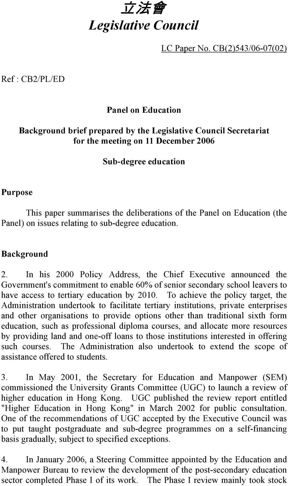 This paper summarises the deliberations of the Panel on (the Panel) on issues relating to sub-degree education. Background 2.
